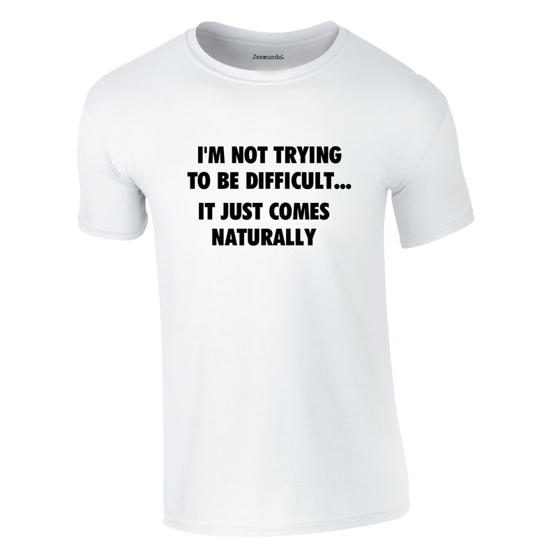 I'm Not Trying To Be Difficult Tee In White