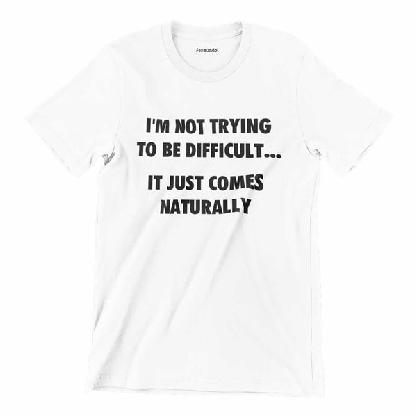 I'm Not Trying To Be Difficult Tee