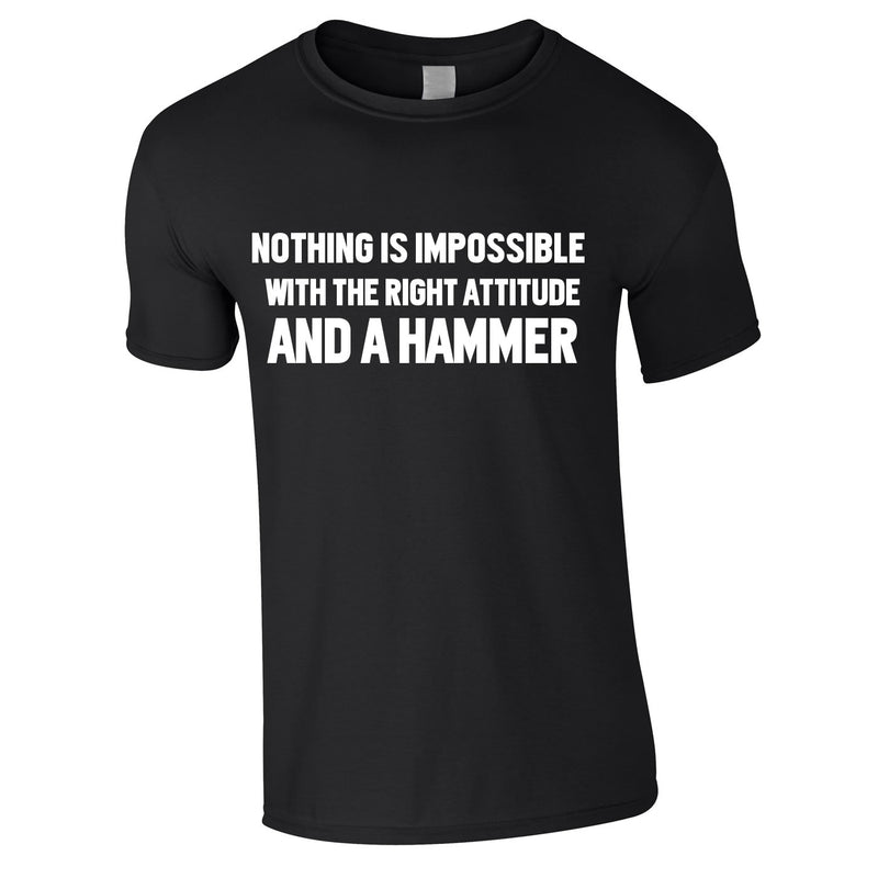 Nothing Is Impossible With The Right Attitude And A Hammer Tee In Black