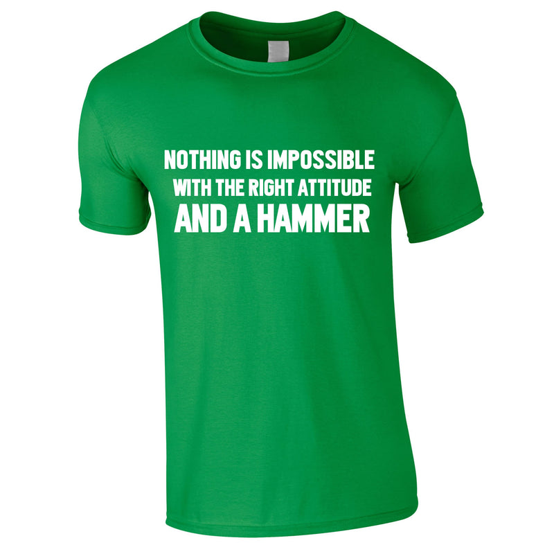 Nothing Is Impossible With The Right Attitude And A Hammer Tee In Green