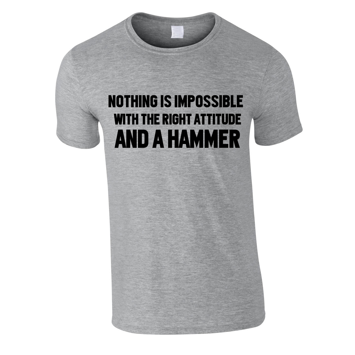 Nothing is impossible with the right attitude and a hammer T-shirt