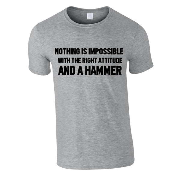Nothing Is Impossible With The Right Attitude And A Hammer Tee In Grey
