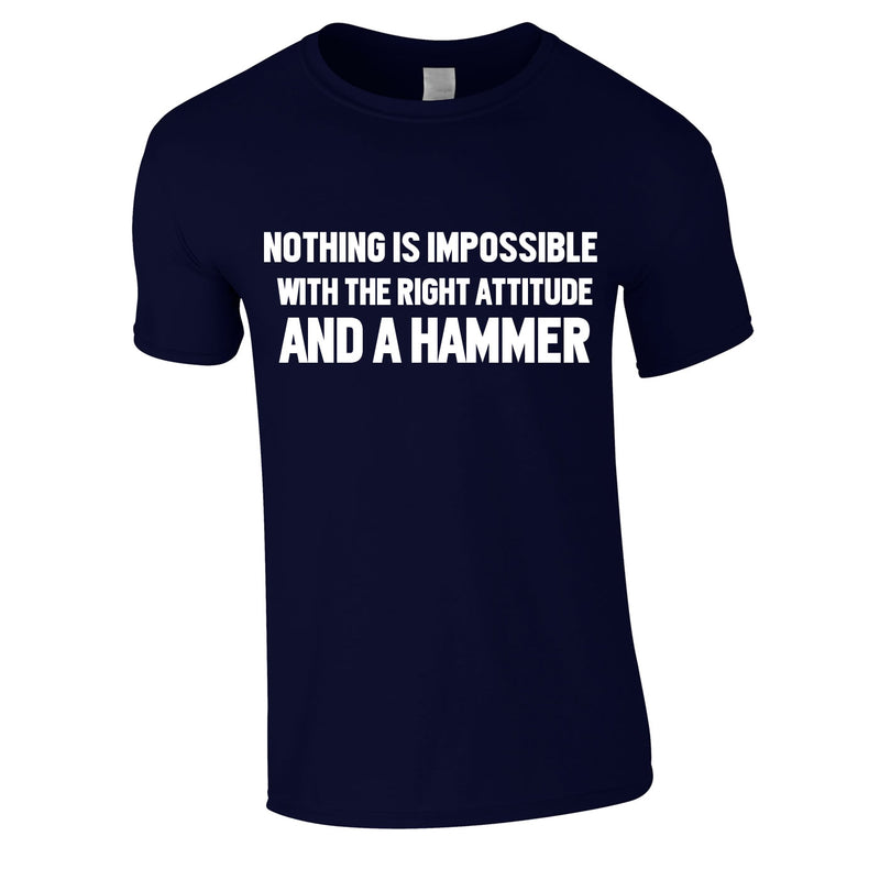 Nothing Is Impossible With The Right Attitude And A Hammer Tee In Navy