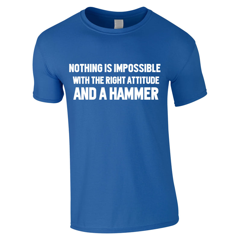 Nothing Is Impossible With The Right Attitude And A Hammer Tee In Royal