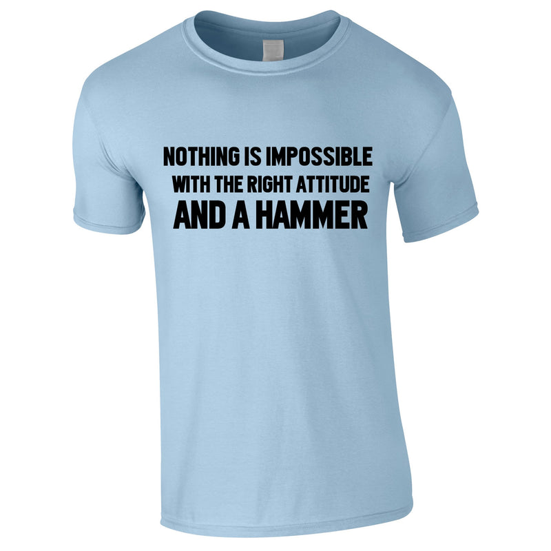 Nothing Is Impossible With The Right Attitude And A Hammer Tee In Sky