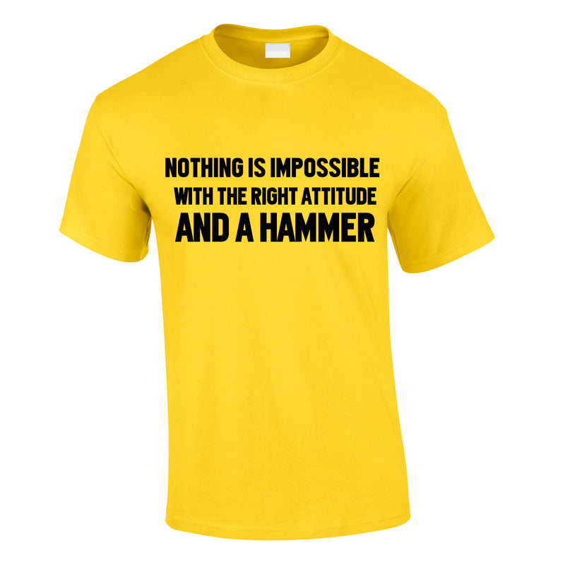 Nothing Is Impossible With The Right Attitude And A Hammer Tee In Yellow