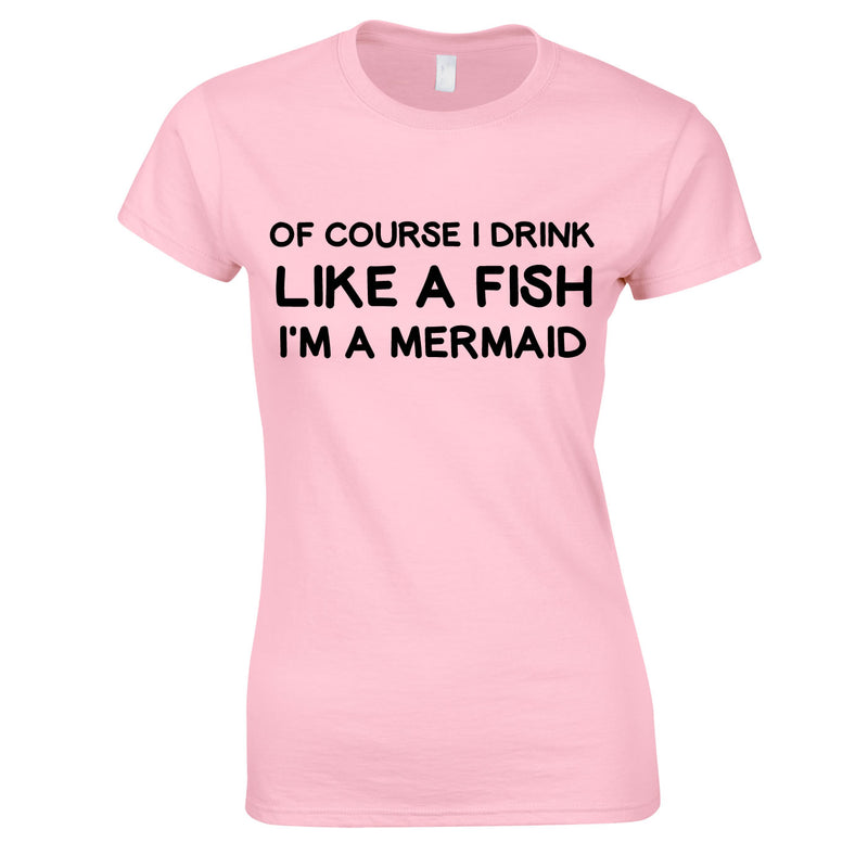 Of Course I Drink Like A Fish - I'm A Mermaid Top In Pink