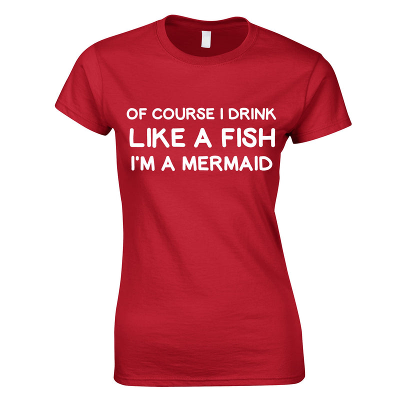 Of Course I Drink Like A Fish - I'm A Mermaid Top In Red