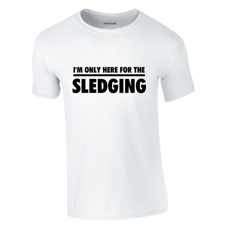 I'm Only Here For The Sledging Tee In White