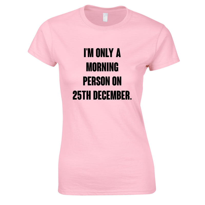 I'm Only A Morning Person On 25th December Women's Top In Pink