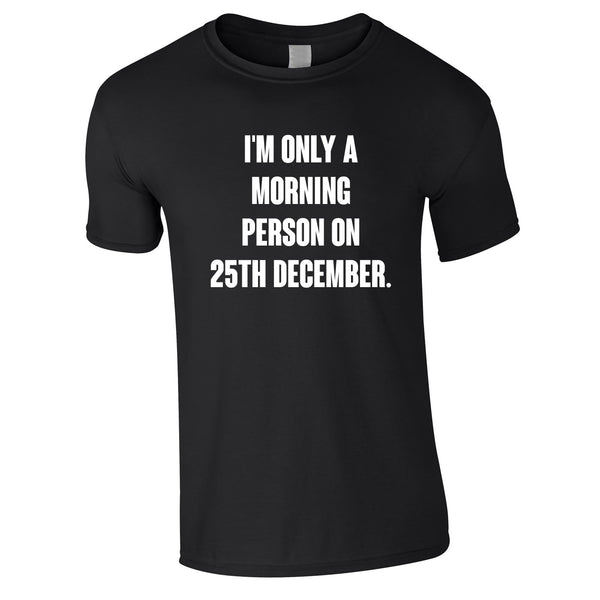 I'm Only A Morning Person On 25th December Men's Tee In Black