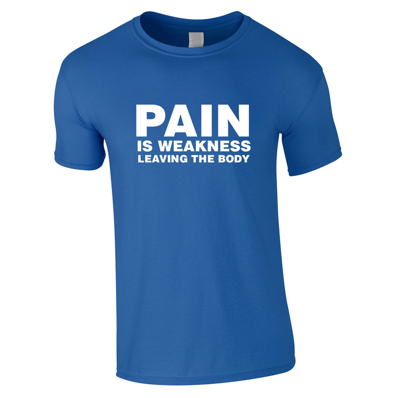 Pain Is Weakness Leaving The Body Tee In Royal