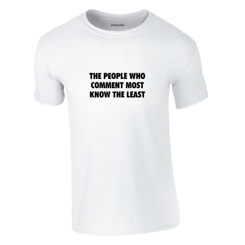 People Who Comment Most Know The Least Tee In White