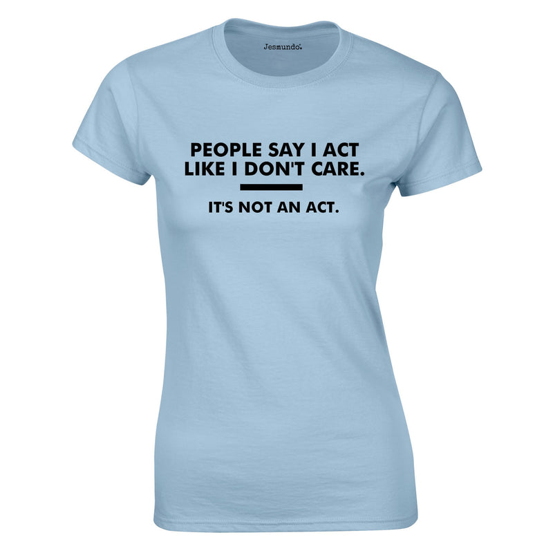 People Say I Act Like I Don't Care. It's Not An Act Ladies Top In Sky