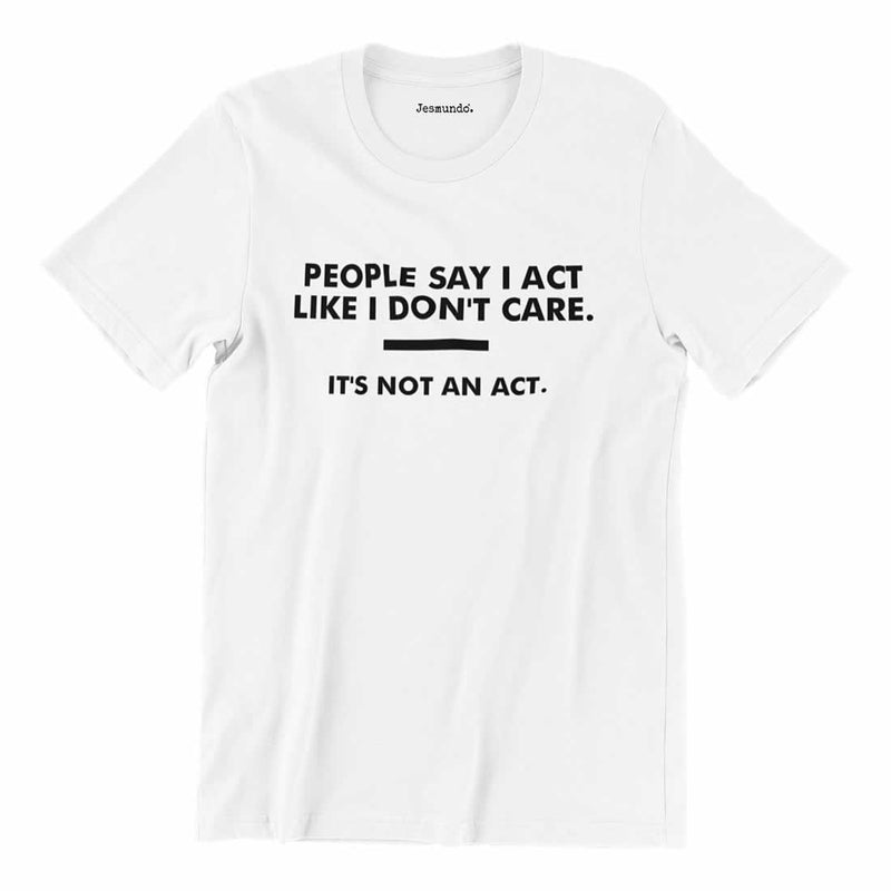 People Say I Act Like I Don't Care Printed T-Shirt