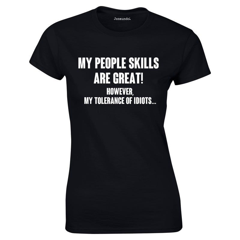 My People Skills Are Great. However My Tolerance Of Idiots Ladies Top In Black