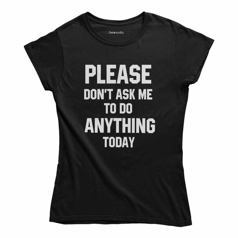 Please Don't Ask Me To Do Anything Today T-Shirt