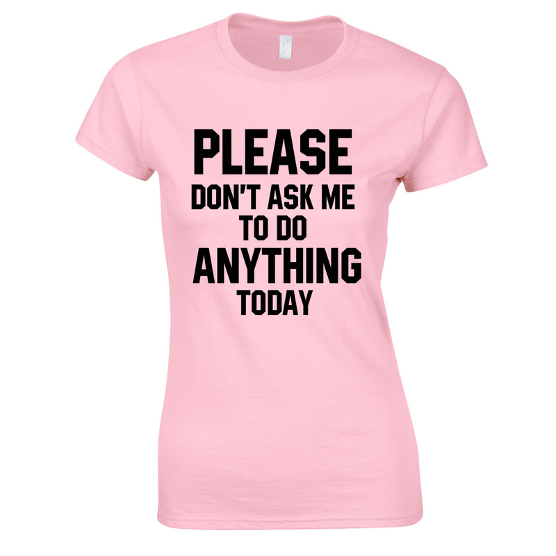 Please Don't Ask Me To Do Anything Today Ladies Top In Pink
