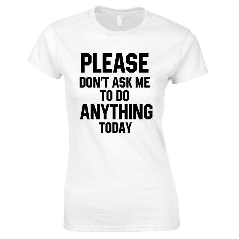Please Don't Ask Me To Do Anything Today Ladies Top In White