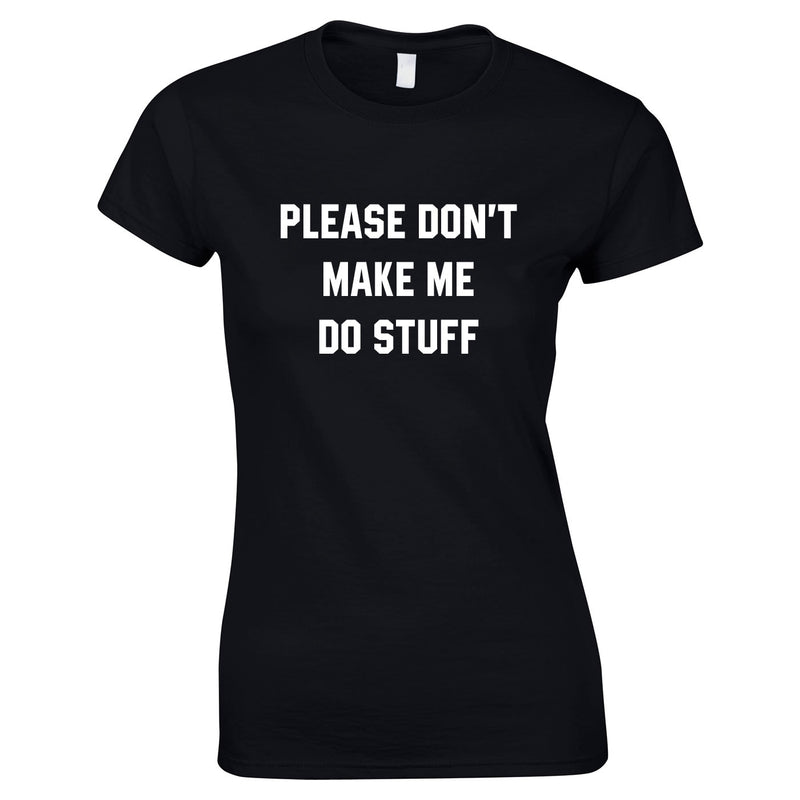 Please Don't Make Me Do Stuff Top In Black