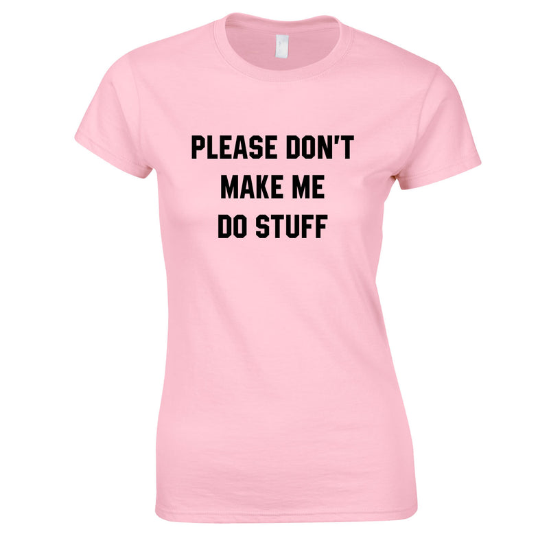 Please Don't Make Me Do Stuff Top In Pink