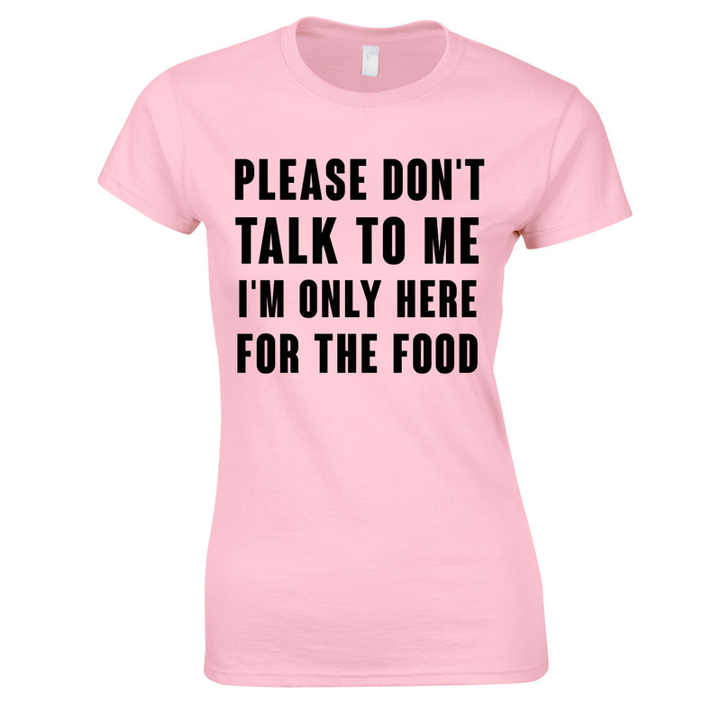 Please Don't Talk To Me I'm Only Here For The Food Top In Pink
