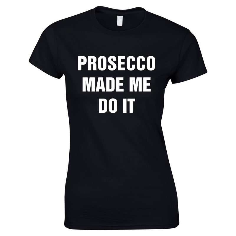 Prosecco Made Me Do It Top In Black