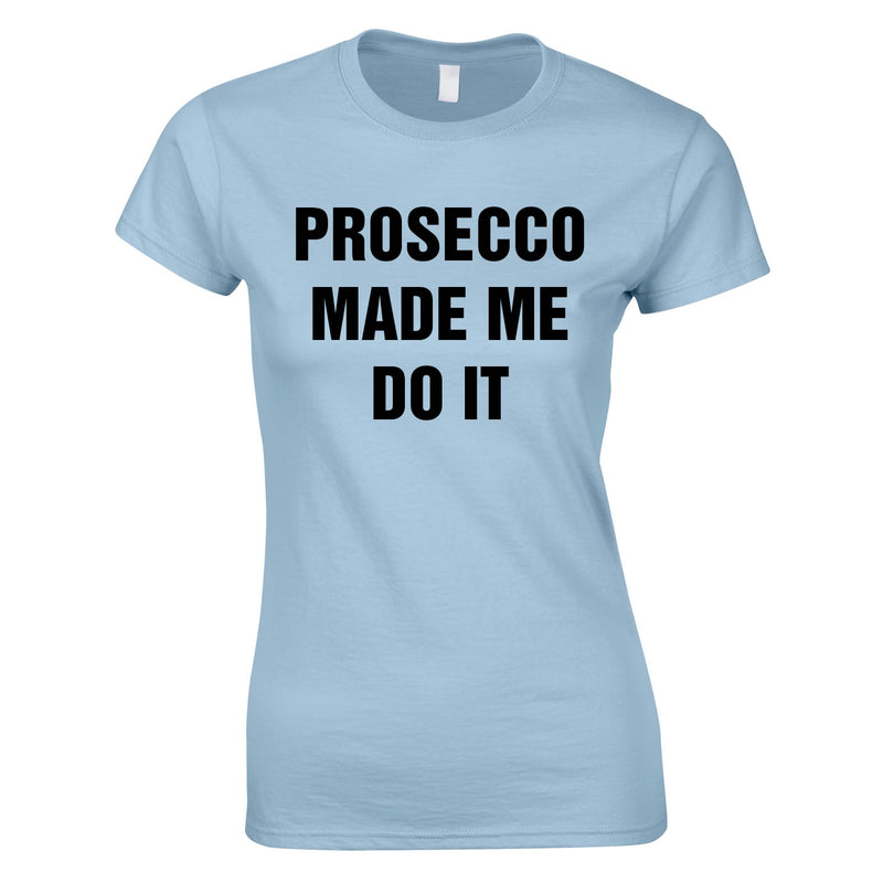 Prosecco Made Me Do It Top In Sky