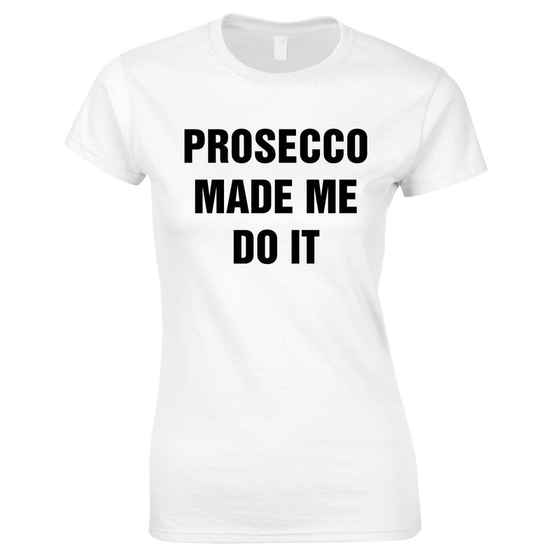 Prosecco Made Me Do It Top In White