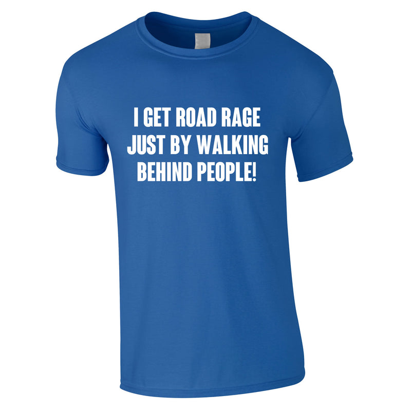 I Get Road Rage Walking Behind People Tee In Royal