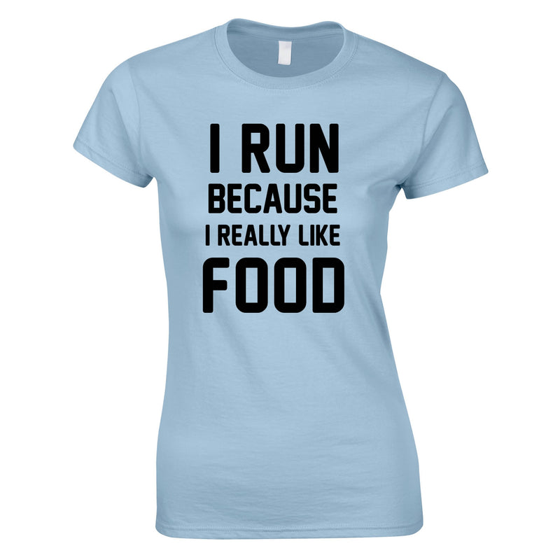 I Run Because I Like Food Ladies Top In Sky