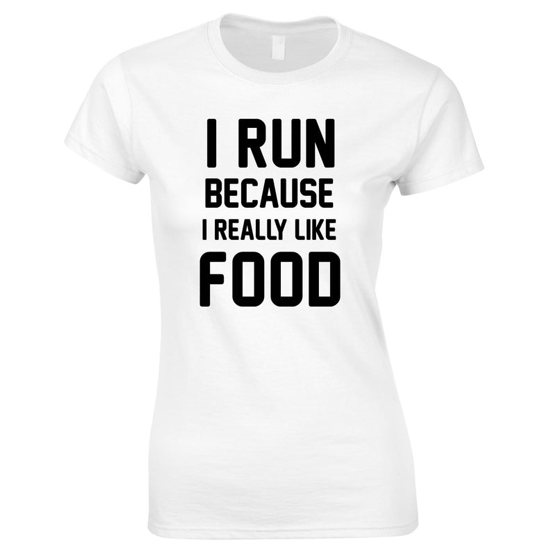 I Run Because I Like Food Ladies Top In White