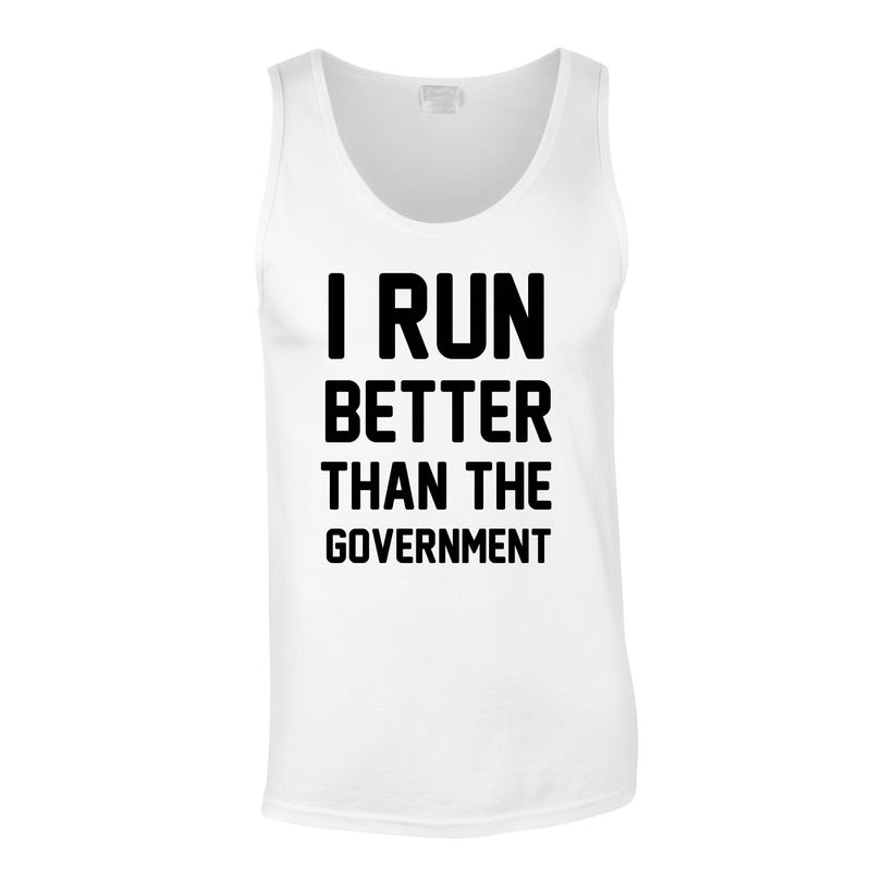 I Run Better Than The Government Vest In White