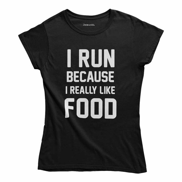 I Run Because I Really Like Food Womens T-Shirt