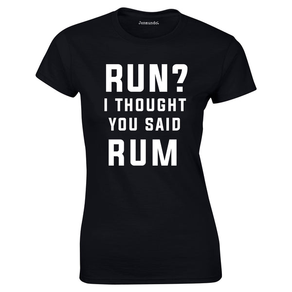 SALE - Run I Thought You Said Rum Womens Tee