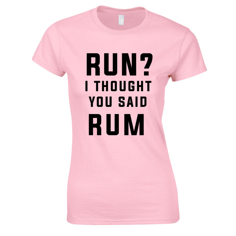 Run? I Thought You Said Rum Ladies Top In Pink