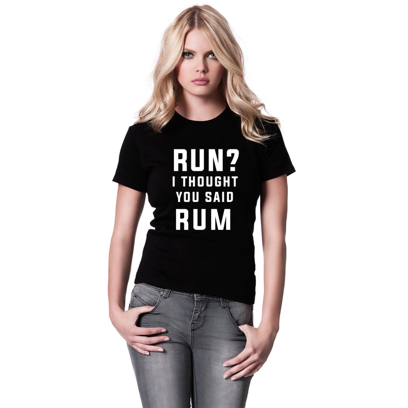 Run? I Thought You Said Rum Women's T Shirt