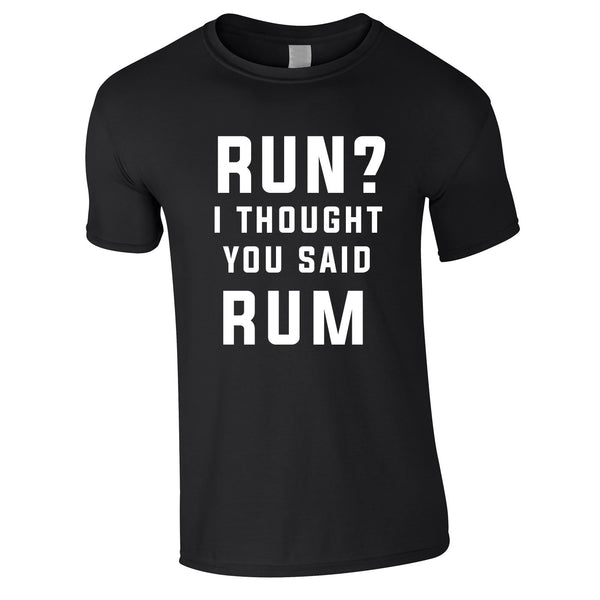 Run? I Thought You Said Rum Tee In Black