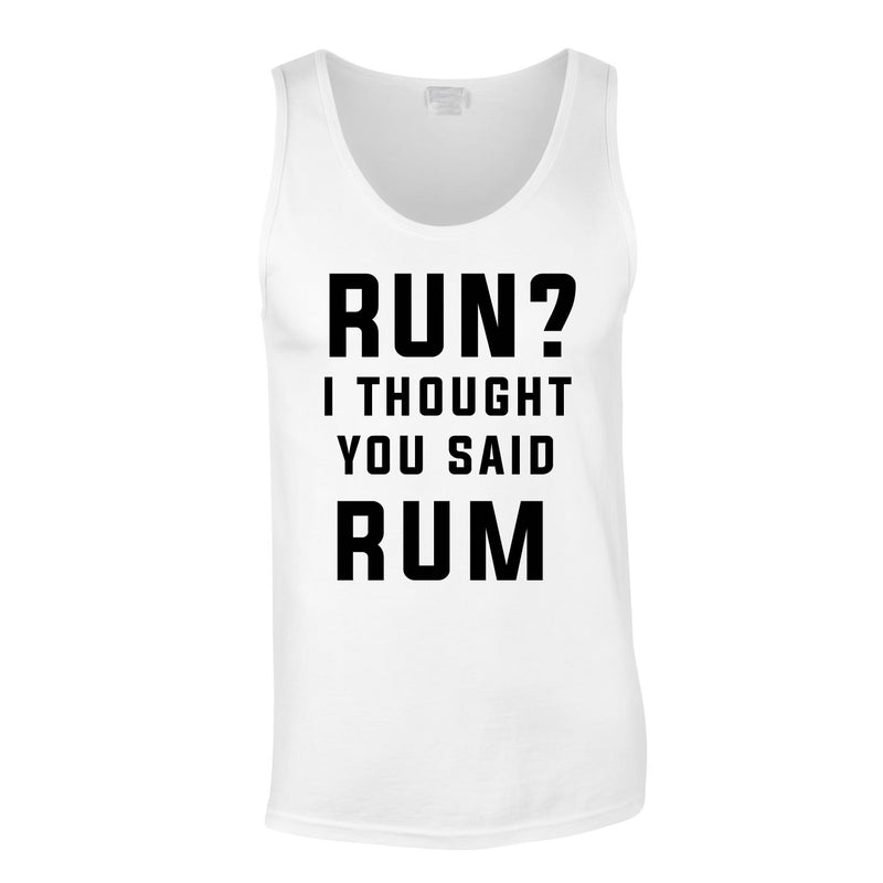 Run? I Thought You Said Rum Vest In White