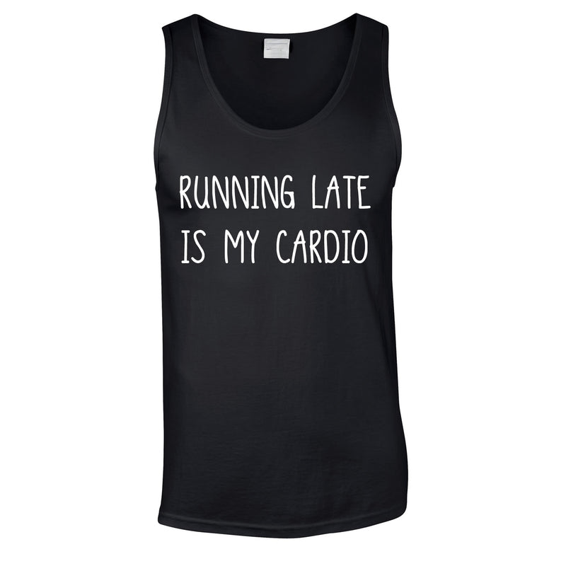 Running Late Is My Cardio Vest In Black
