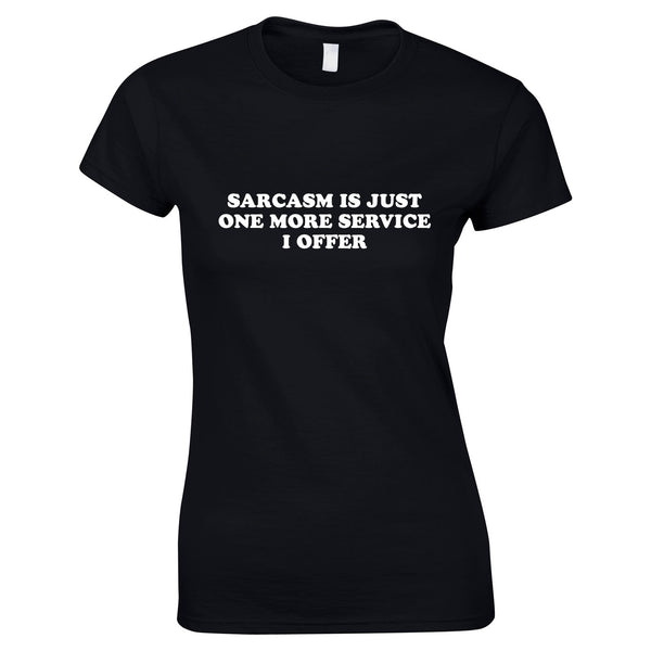 Sarcasm Is Just One More Service I Offer Ladies Top In Black