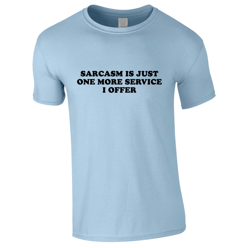 Sarcasm Is Just One More Service I Offer Men's Tee In Sky