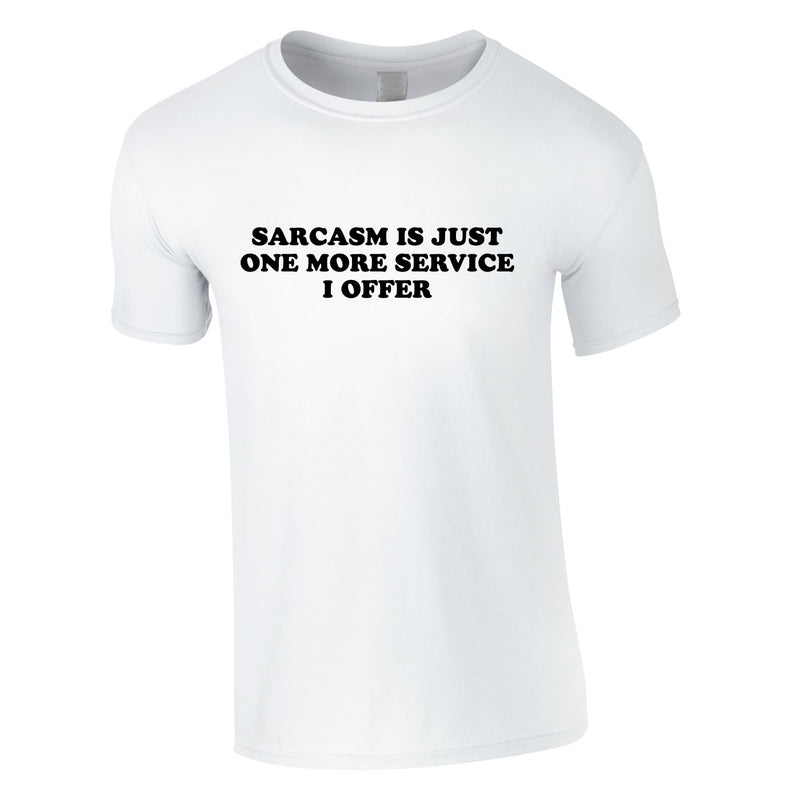 Sarcasm Is Just One More Service I Offer Men's Tee In White
