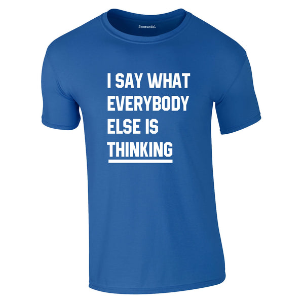 Say What Everybody Else Is Thinking Tee In Royal