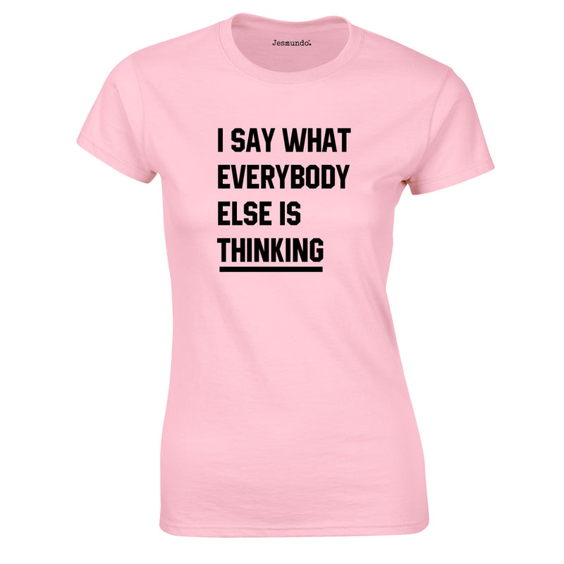 I Say What Everybody Else Is Thinking Top In Pink