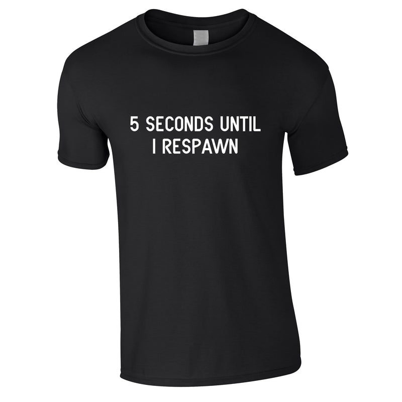 5 Seconds Until I Respawn Tee In Black