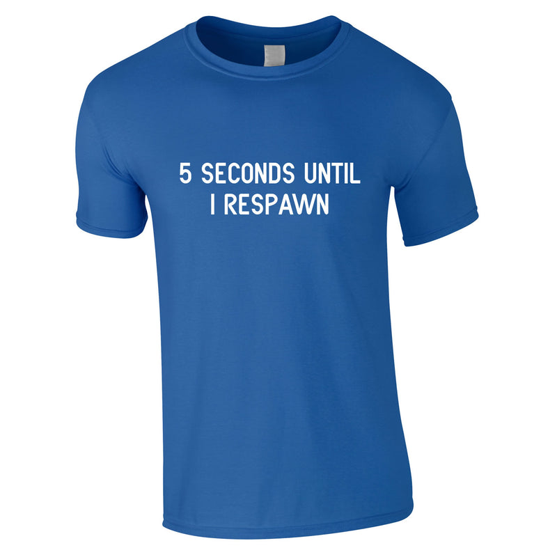 5 Seconds Until I Respawn Tee In Royal