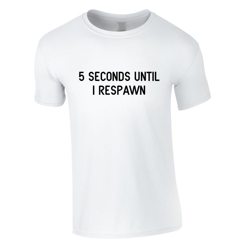 5 Seconds Until I Respawn Tee In White