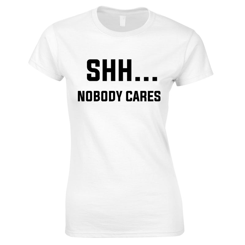 Shh Nobody Cares Ladies Top In White