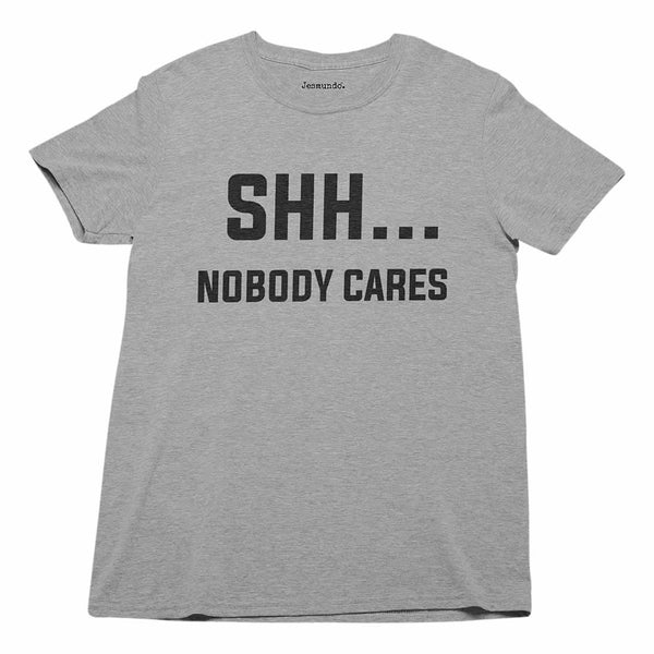 Shh Nobody Cares Men's T-Shirt